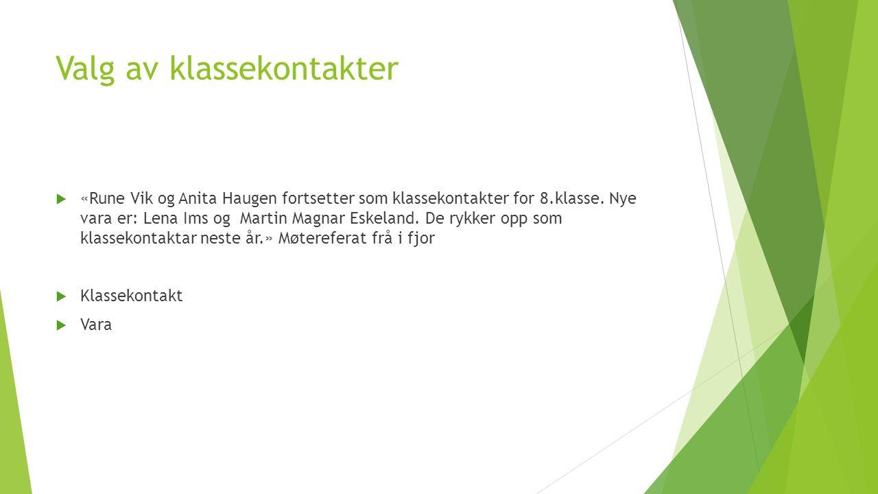 Valg av klassekontakter  «Rune Vik og Anita Haugen fortsetter som klassekontakter for 8.klasse.