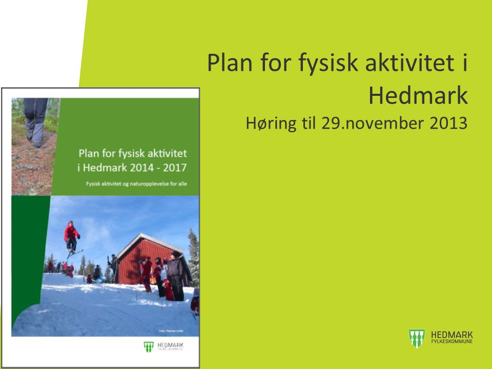 Plan for fysisk aktivitet i Hedmark Høring til 29.november 2013