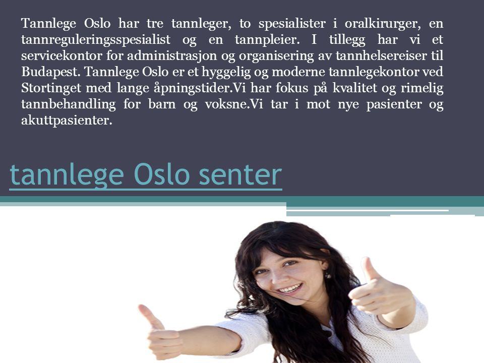 tannlege Oslo senter Tannlege Oslo har tre tannleger, to spesialister i oralkirurger, en tannreguleringsspesialist og en tannpleier.