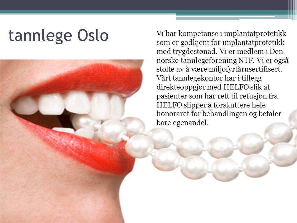 tannlege Oslo Vi har kompetanse i implantatprotetikk som er godkjent for implantatprotetikk med trygdestønad. Vi er medlem i Den norske tannlegeforeni