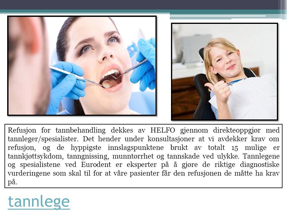tannlege Refusjon for tannbehandling dekkes av HELFO gjennom direkteoppgjør med tannleger/spesialister.