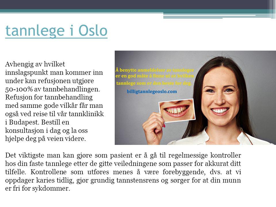 tannlege i Oslo Avhengig av hvilket innslagspunkt man kommer inn under kan refusjonen utgjøre 50-100% av tannbehandlingen. Refusjon for tannbehandling