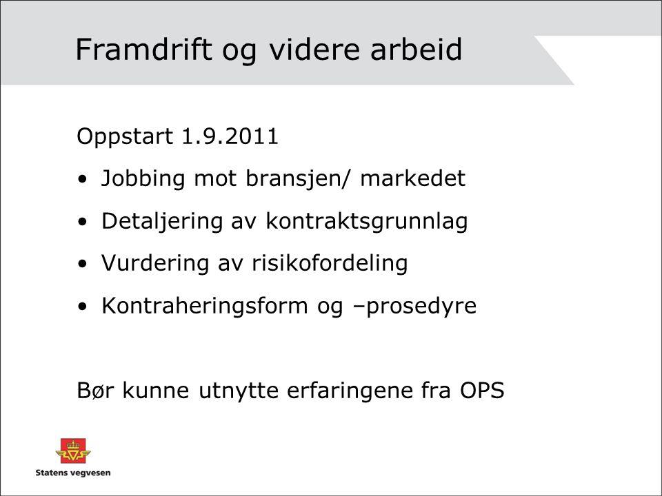 Framdrift og videre arbeid Oppstart 1.9.2011 Jobbing mot bransjen/ markedet Detaljering av kontraktsgrunnlag Vurdering av risikofordeling Kontraheringsform og –prosedyre Bør kunne utnytte erfaringene fra OPS