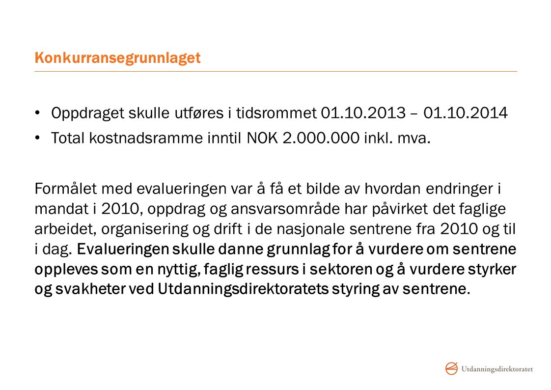 Konkurransegrunnlaget Oppdraget skulle utføres i tidsrommet 01.10.2013 – 01.10.2014 Total kostnadsramme inntil NOK 2.000.000 inkl.