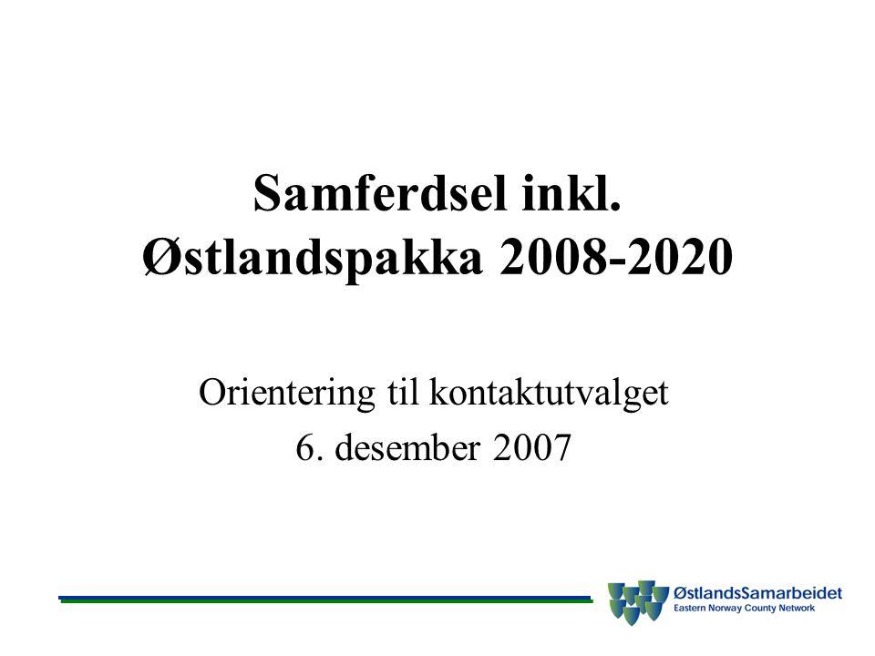 Samferdsel inkl. Østlandspakka 2008-2020 Orientering til kontaktutvalget 6. desember 2007