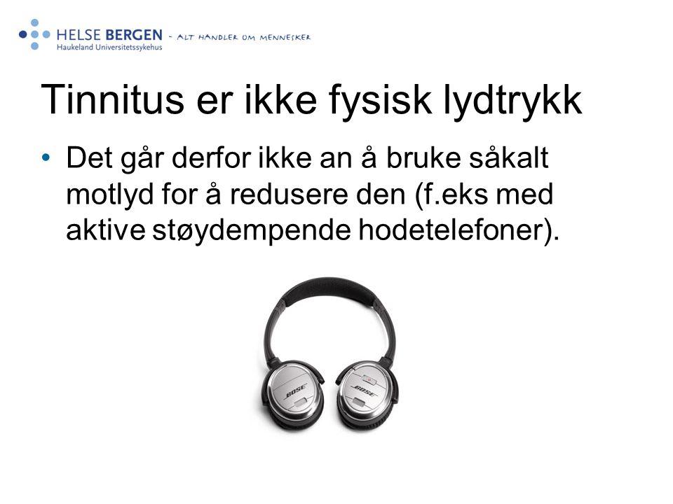 Tinnitus er ikke fysisk lydtrykk Det går derfor ikke an å bruke såkalt motlyd for å redusere den (f.eks med aktive støydempende hodetelefoner).