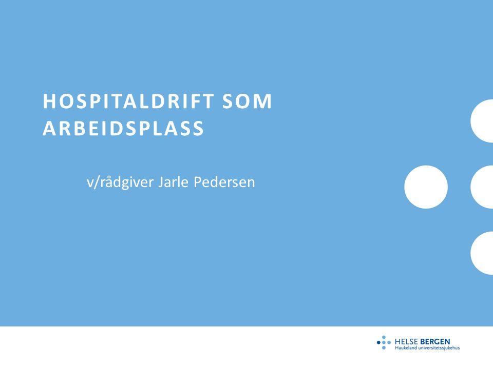 HOSPITALDRIFT SOM ARBEIDSPLASS v/rådgiver Jarle Pedersen