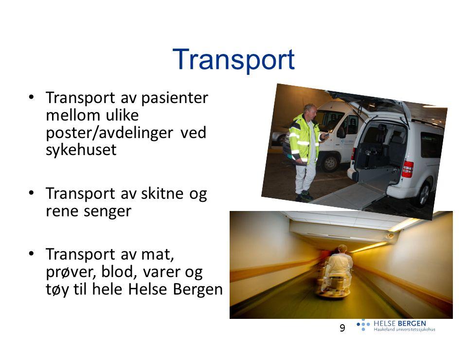 9 Transport Transport av pasienter mellom ulike poster/avdelinger ved sykehuset Transport av skitne og rene senger Transport av mat, prøver, blod, varer og tøy til hele Helse Bergen