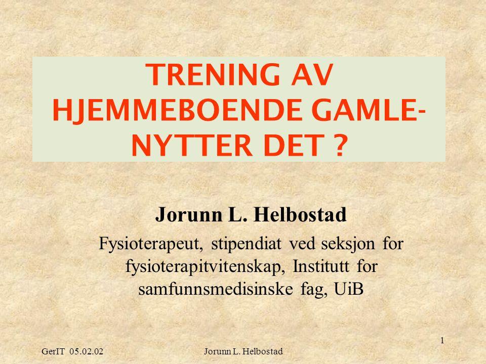 GerIT 05.02.02Jorunn L. Helbostad 1 TRENING AV HJEMMEBOENDE GAMLE- NYTTER DET .