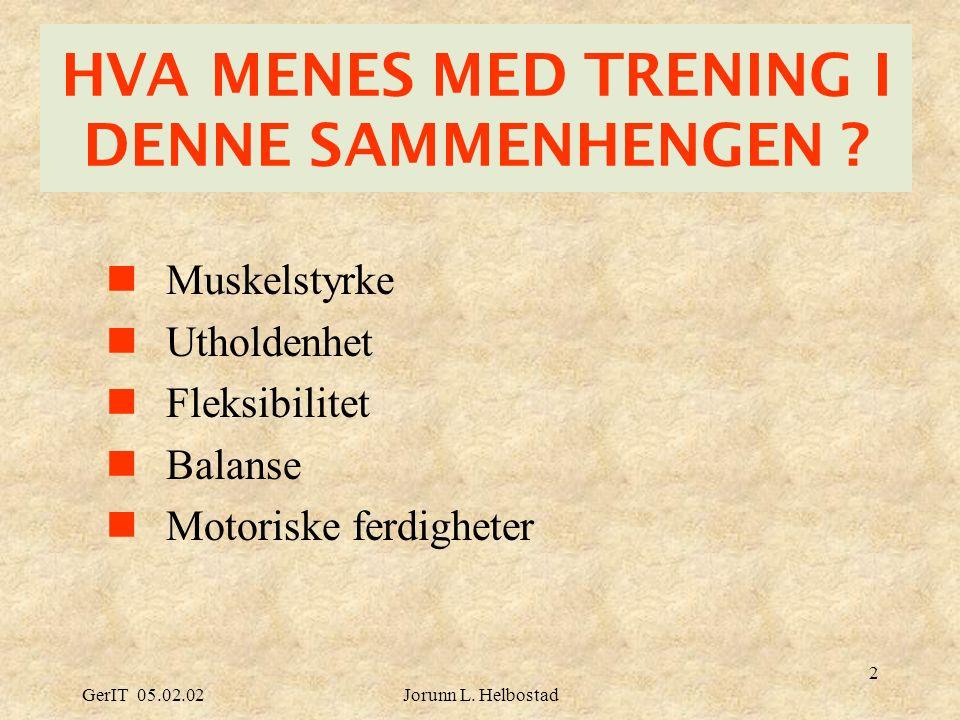 GerIT 05.02.02Jorunn L.Helbostad 33 VIDERE SPØRSMÅL Å AVKLARE Har treningen hatt effekt på fall .