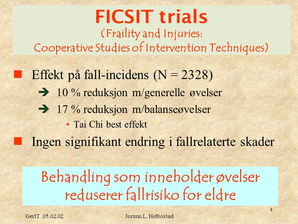 GerIT 05.02.02Jorunn L. Helbostad 4 FICSIT trials (Fraility and Injuries: Cooperative Studies of Intervention Techniques) Effekt på fall-incidens (N =