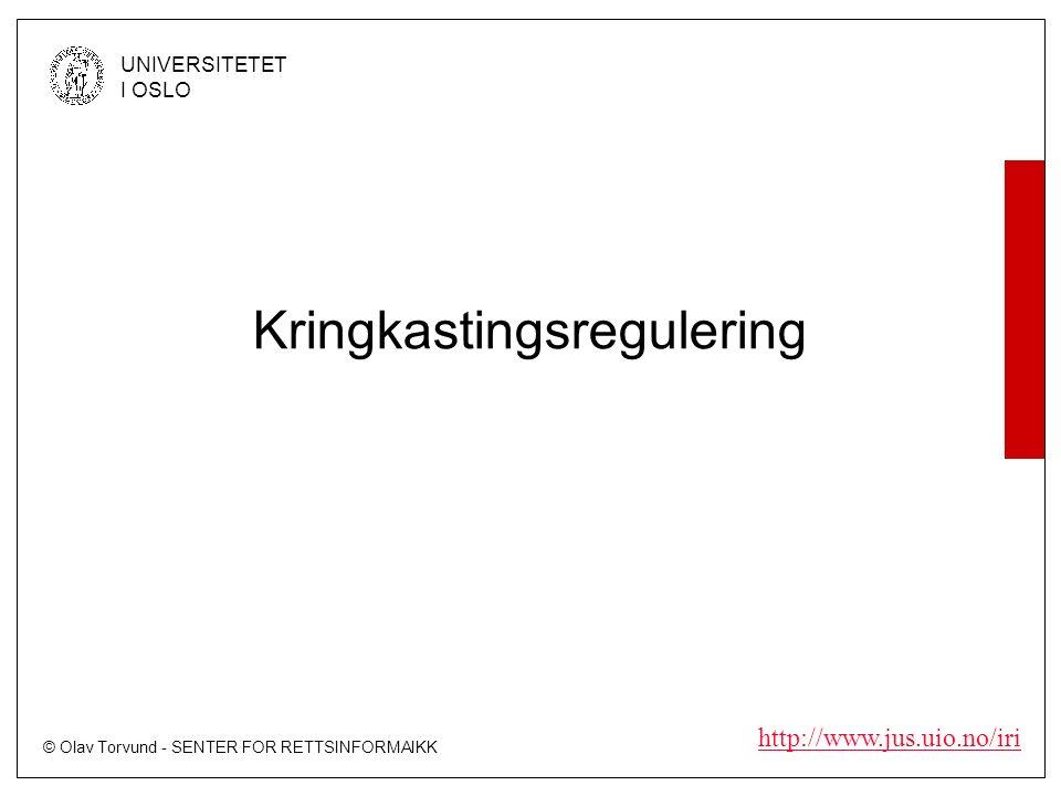 © Olav Torvund - SENTER FOR RETTSINFORMAIKK UNIVERSITETET I OSLO http://www.jus.uio.no/iri Kringkastingsregulering