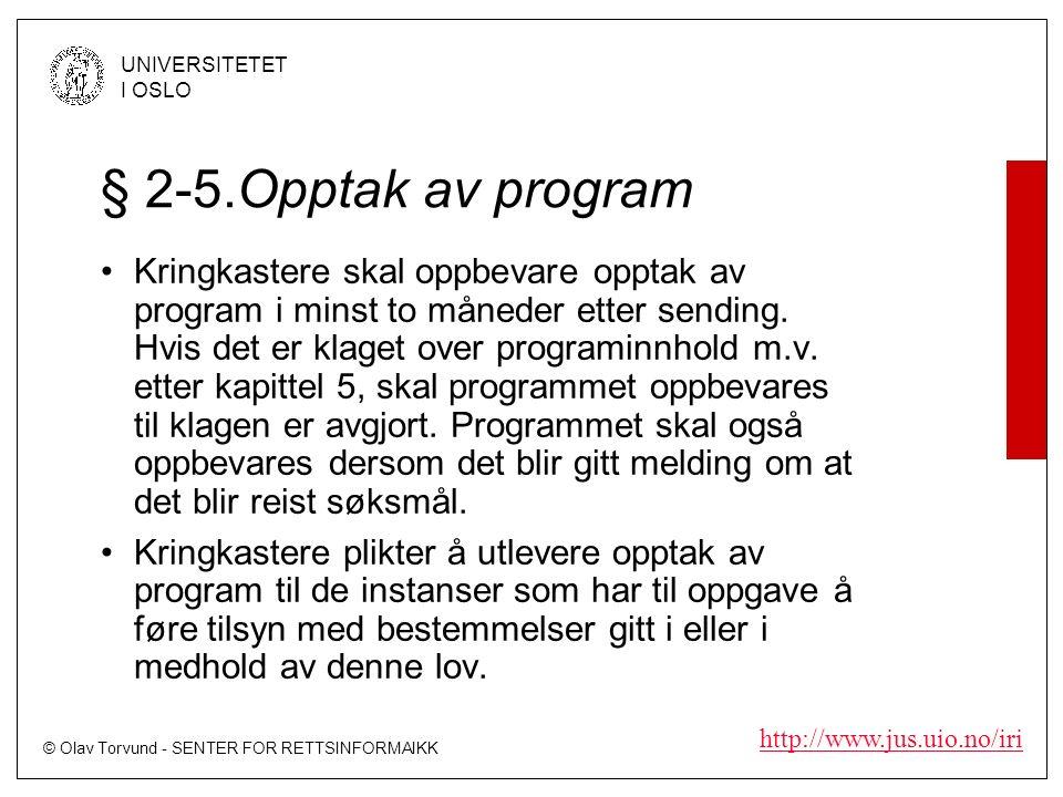 © Olav Torvund - SENTER FOR RETTSINFORMAIKK UNIVERSITETET I OSLO http://www.jus.uio.no/iri § 2-5.Opptak av program Kringkastere skal oppbevare opptak av program i minst to måneder etter sending.