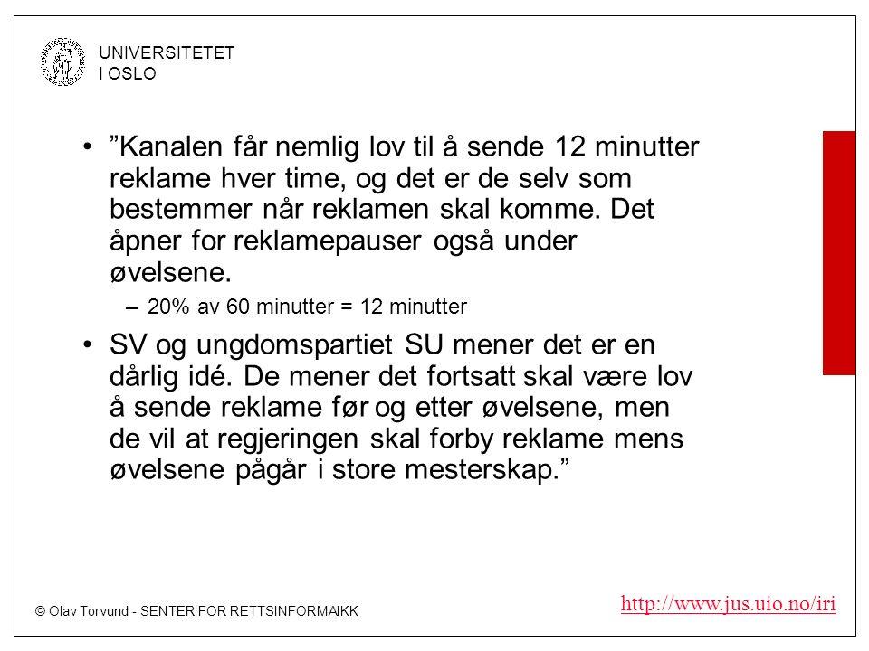 © Olav Torvund - SENTER FOR RETTSINFORMAIKK UNIVERSITETET I OSLO http://www.jus.uio.no/iri Kanalen får nemlig lov til å sende 12 minutter reklame hver time, og det er de selv som bestemmer når reklamen skal komme.