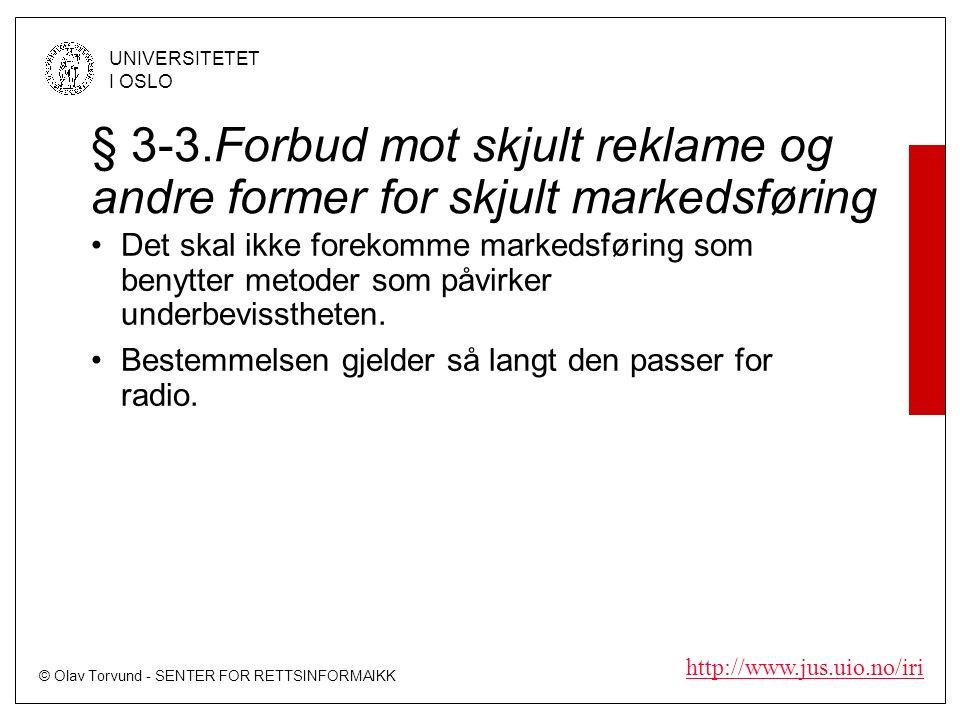 © Olav Torvund - SENTER FOR RETTSINFORMAIKK UNIVERSITETET I OSLO http://www.jus.uio.no/iri § 3-3.Forbud mot skjult reklame og andre former for skjult markedsføring Det skal ikke forekomme markedsføring som benytter metoder som påvirker underbevisstheten.