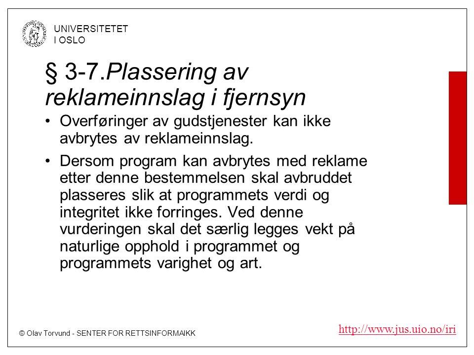 © Olav Torvund - SENTER FOR RETTSINFORMAIKK UNIVERSITETET I OSLO http://www.jus.uio.no/iri § 3-7.Plassering av reklameinnslag i fjernsyn Overføringer av gudstjenester kan ikke avbrytes av reklameinnslag.