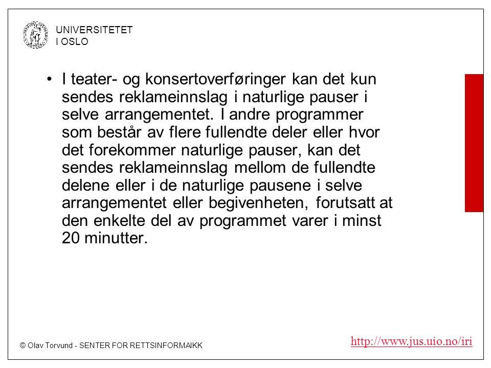 © Olav Torvund - SENTER FOR RETTSINFORMAIKK UNIVERSITETET I OSLO http://www.jus.uio.no/iri I teater- og konsertoverføringer kan det kun sendes reklameinnslag i naturlige pauser i selve arrangementet.