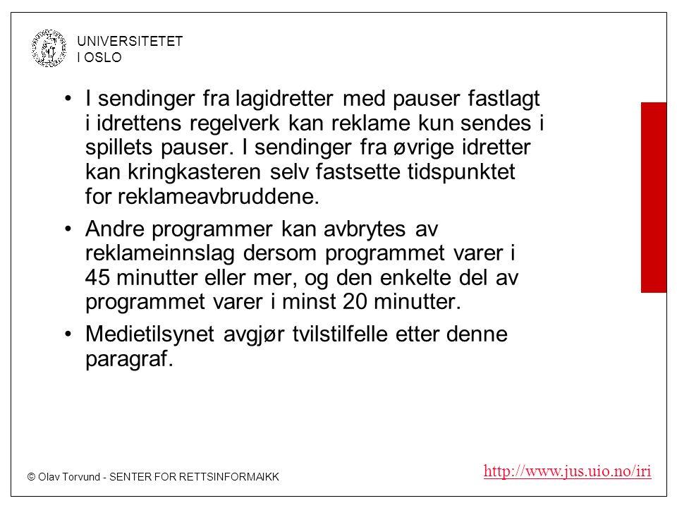 © Olav Torvund - SENTER FOR RETTSINFORMAIKK UNIVERSITETET I OSLO http://www.jus.uio.no/iri I sendinger fra lagidretter med pauser fastlagt i idrettens regelverk kan reklame kun sendes i spillets pauser.