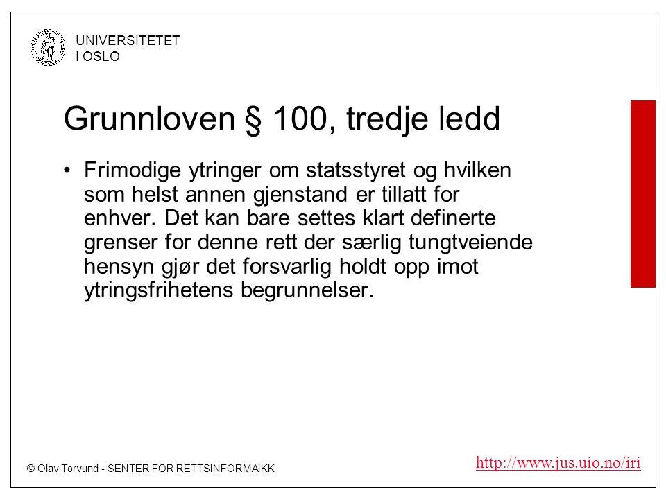 © Olav Torvund - SENTER FOR RETTSINFORMAIKK UNIVERSITETET I OSLO http://www.jus.uio.no/iri Grunnloven § 100, tredje ledd Frimodige ytringer om statsstyret og hvilken som helst annen gjenstand er tillatt for enhver.