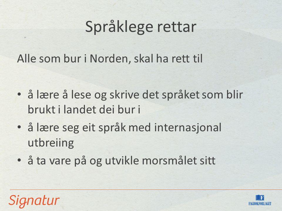 Språklege rettar Alle som bur i Norden, skal ha rett til å lære å lese og skrive det språket som blir brukt i landet dei bur i å lære seg eit språk med internasjonal utbreiing å ta vare på og utvikle morsmålet sitt