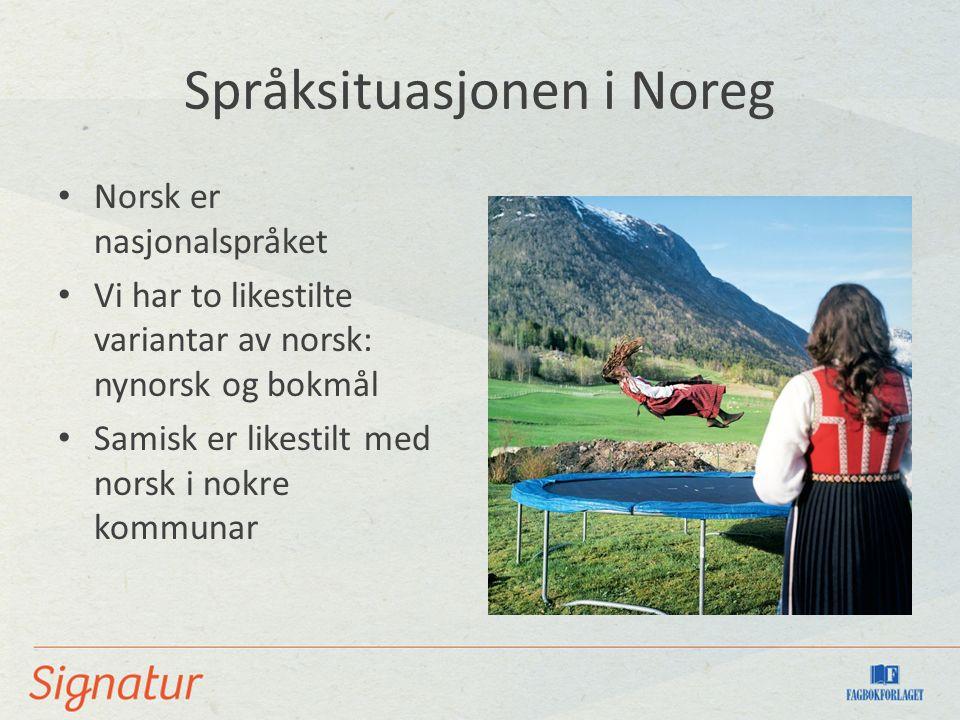 Språksituasjonen i Noreg Norsk er nasjonalspråket Vi har to likestilte variantar av norsk: nynorsk og bokmål Samisk er likestilt med norsk i nokre kommunar