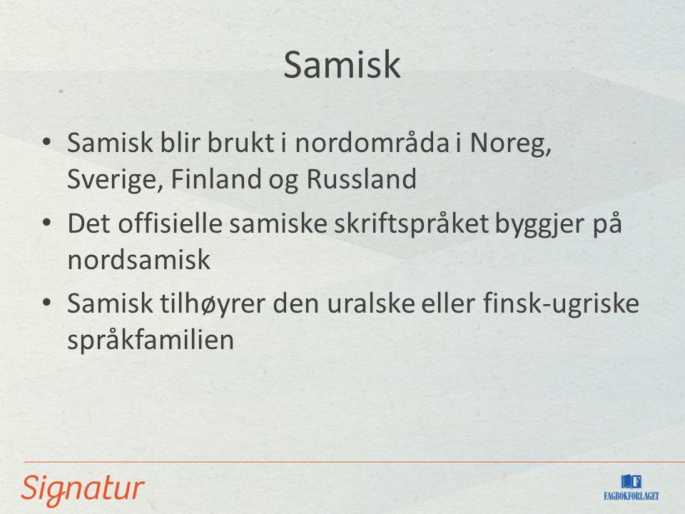 Samisk Samisk blir brukt i nordområda i Noreg, Sverige, Finland og Russland Det offisielle samiske skriftspråket byggjer på nordsamisk Samisk tilhøyrer den uralske eller finsk-ugriske språkfamilien
