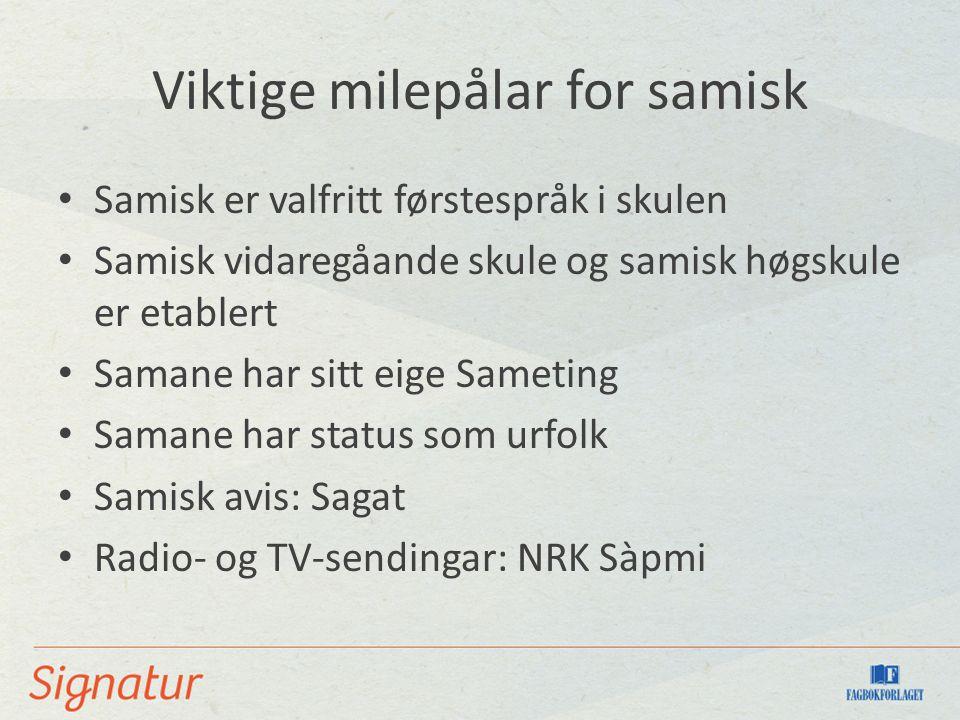 Viktige milepålar for samisk Samisk er valfritt førstespråk i skulen Samisk vidaregåande skule og samisk høgskule er etablert Samane har sitt eige Sameting Samane har status som urfolk Samisk avis: Sagat Radio- og TV-sendingar: NRK Sàpmi