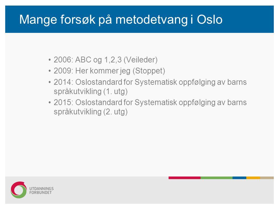 Mange forsøk på metodetvang i Oslo 2006: ABC og 1,2,3 (Veileder) 2009: Her kommer jeg (Stoppet) 2014: Oslostandard for Systematisk oppfølging av barns språkutvikling (1.
