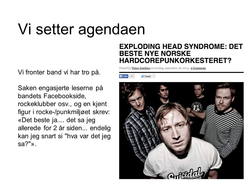 Vi setter agendaen Vi fronter band vi har tro på. Saken engasjerte leserne på bandets Facebookside, rockeklubber osv., og en kjent figur i rocke-/punk