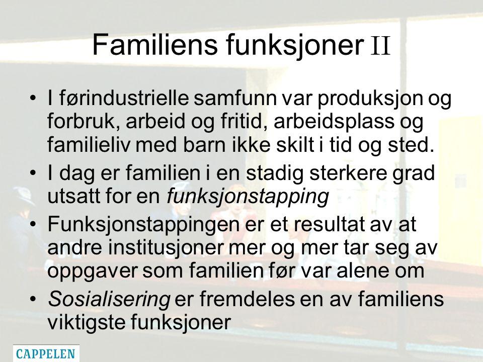 Familiens funksjoner II I førindustrielle samfunn var produksjon og forbruk, arbeid og fritid, arbeidsplass og familieliv med barn ikke skilt i tid og sted.