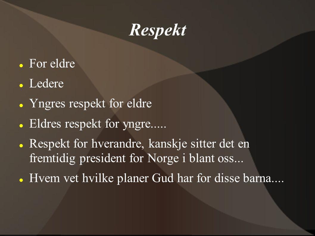 Respekt For eldre Ledere Yngres respekt for eldre Eldres respekt for yngre..... Respekt for hverandre, kanskje sitter det en fremtidig president for N