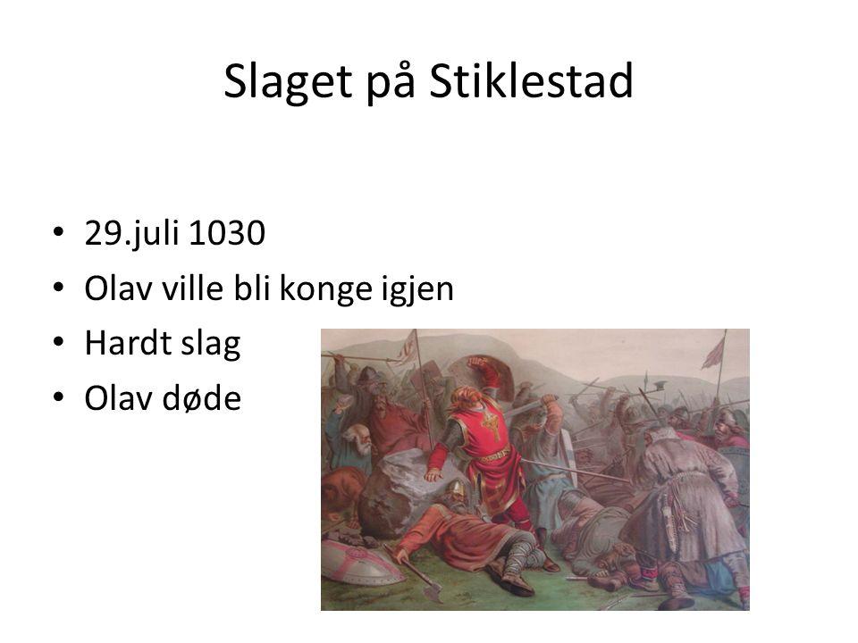 Slaget på Stiklestad 29.juli 1030 Olav ville bli konge igjen Hardt slag Olav døde