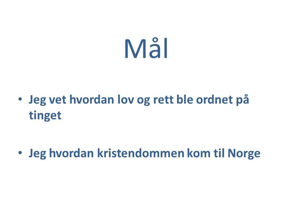 Mål Jeg vet hvordan lov og rett ble ordnet på tinget Jeg hvordan kristendommen kom til Norge
