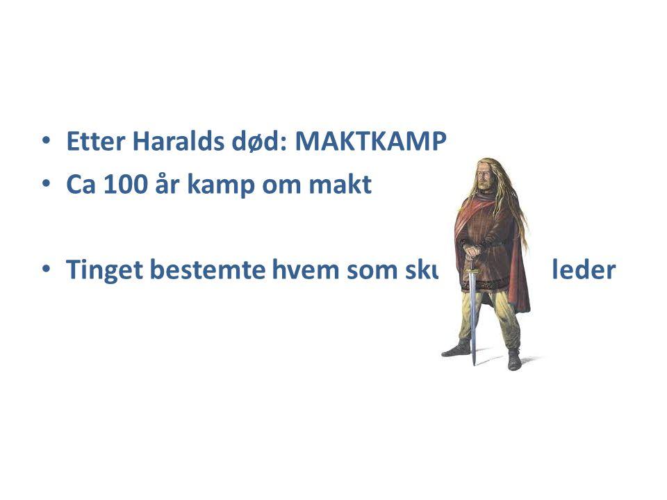 Etter Haralds død: MAKTKAMP Ca 100 år kamp om makt Tinget bestemte hvem som skulle være leder