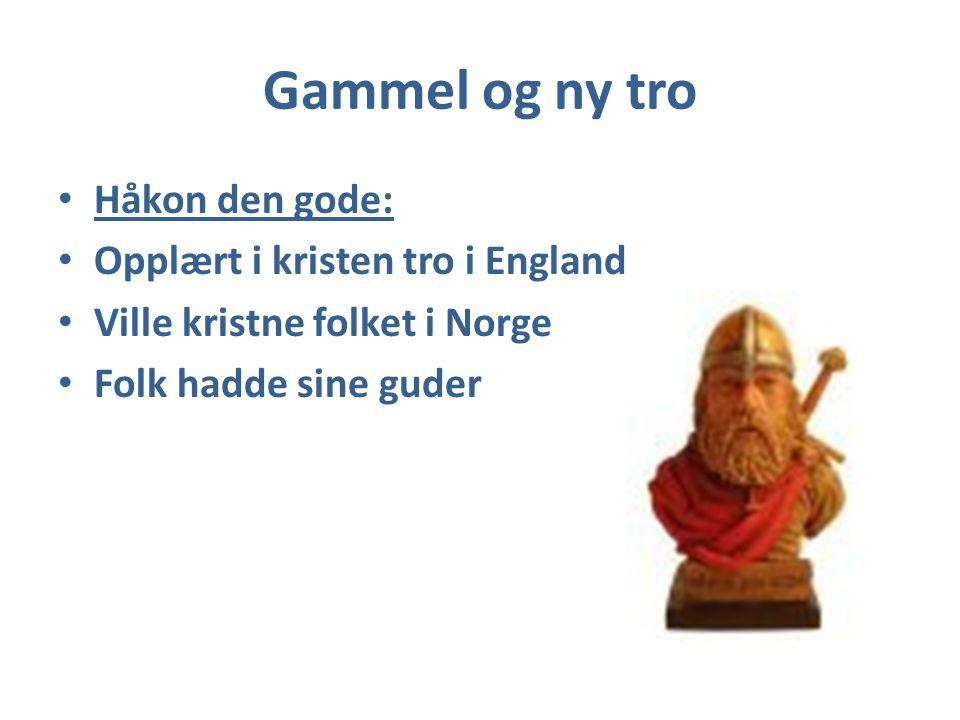 Gammel og ny tro Håkon den gode: Opplært i kristen tro i England Ville kristne folket i Norge Folk hadde sine guder