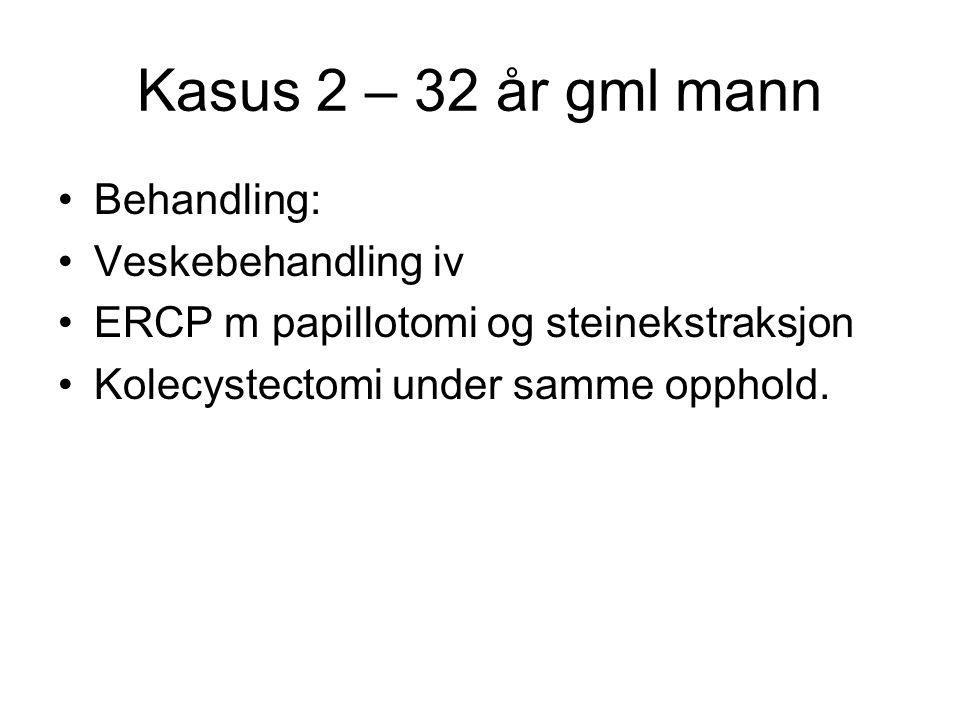 Kasus 2 – 32 år gml mann Behandling: Veskebehandling iv ERCP m papillotomi og steinekstraksjon Kolecystectomi under samme opphold.