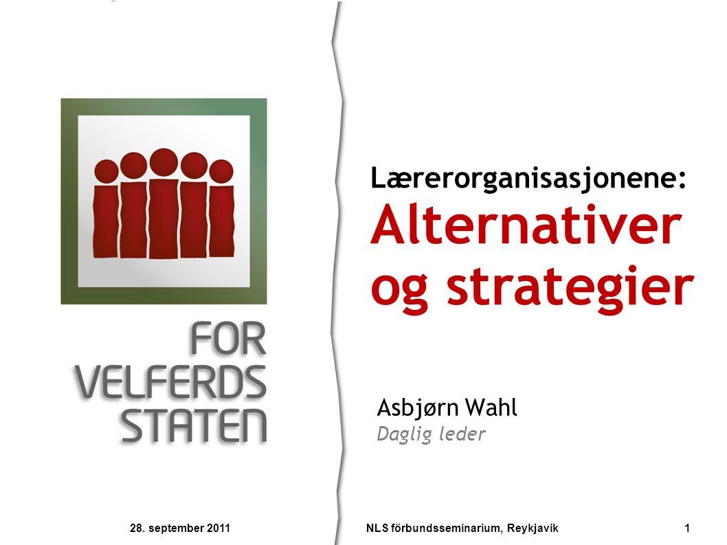 Asbjørn Wahl Daglig leder Lærerorganisasjonene: Alternativer og strategier 28.