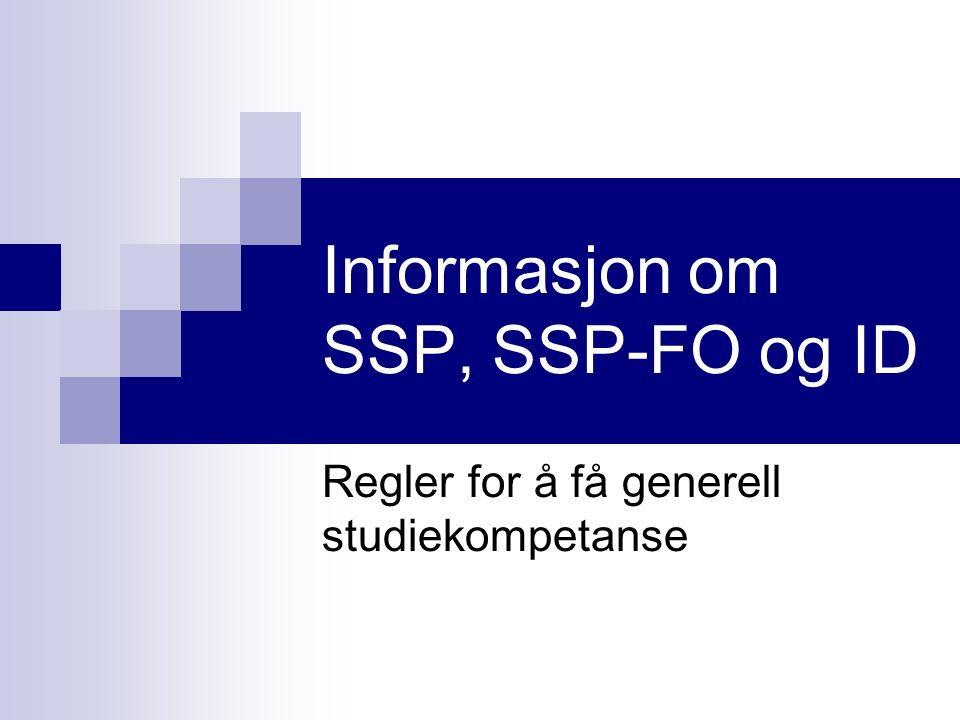 Informasjon om SSP, SSP-FO og ID Regler for å få generell studiekompetanse
