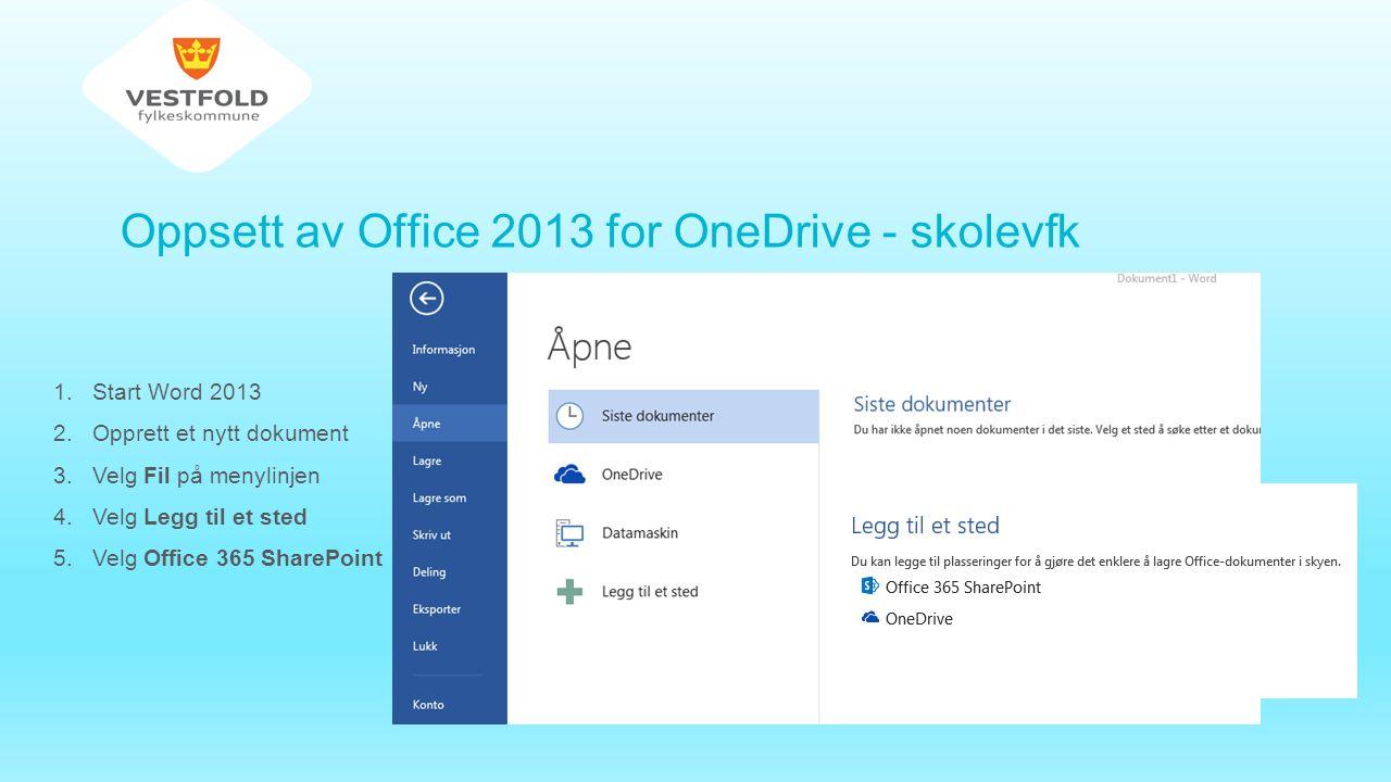 Oppsett av Office 2013 for OneDrive - skolevfk 1.Start Word 2013 2.Opprett et nytt dokument 3.Velg Fil på menylinjen 4.Velg Legg til et sted 5.Velg Office 365 SharePoint