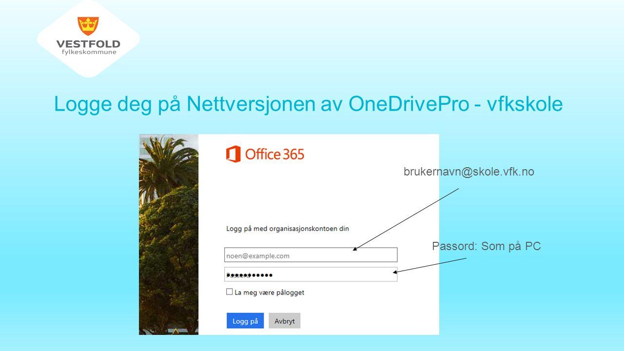 Logge deg på Nettversjonen av OneDrivePro - vfkskole brukernavn@skole.vfk.no Passord: Som på PC