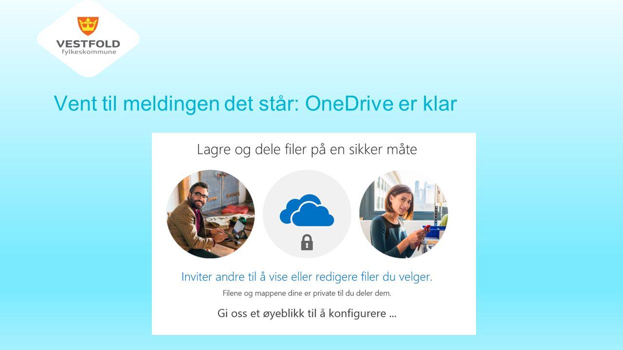 Vent til meldingen det står: OneDrive er klar