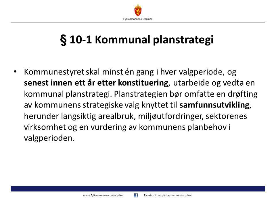 www.fylkesmannen.no/opplandFacebookcom/fylkesmannen/oppland § 10-1 Kommunal planstrategi Kommunestyret skal minst én gang i hver valgperiode, og senest innen ett år etter konstituering, utarbeide og vedta en kommunal planstrategi.