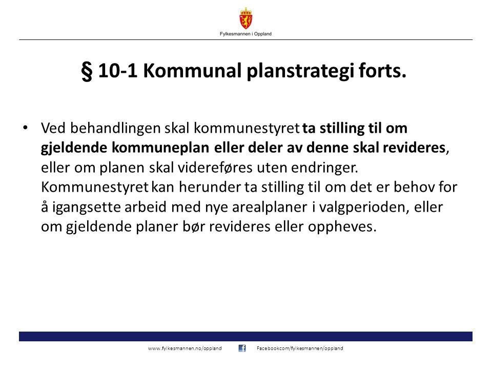 www.fylkesmannen.no/opplandFacebookcom/fylkesmannen/oppland § 10-1 Kommunal planstrategi forts. Ved behandlingen skal kommunestyret ta stilling til om