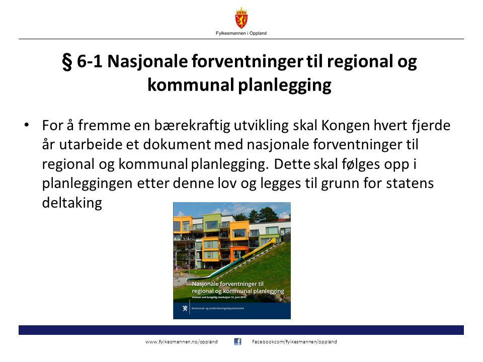 www.fylkesmannen.no/opplandFacebookcom/fylkesmannen/oppland § 6-1 Nasjonale forventninger til regional og kommunal planlegging For å fremme en bærekra