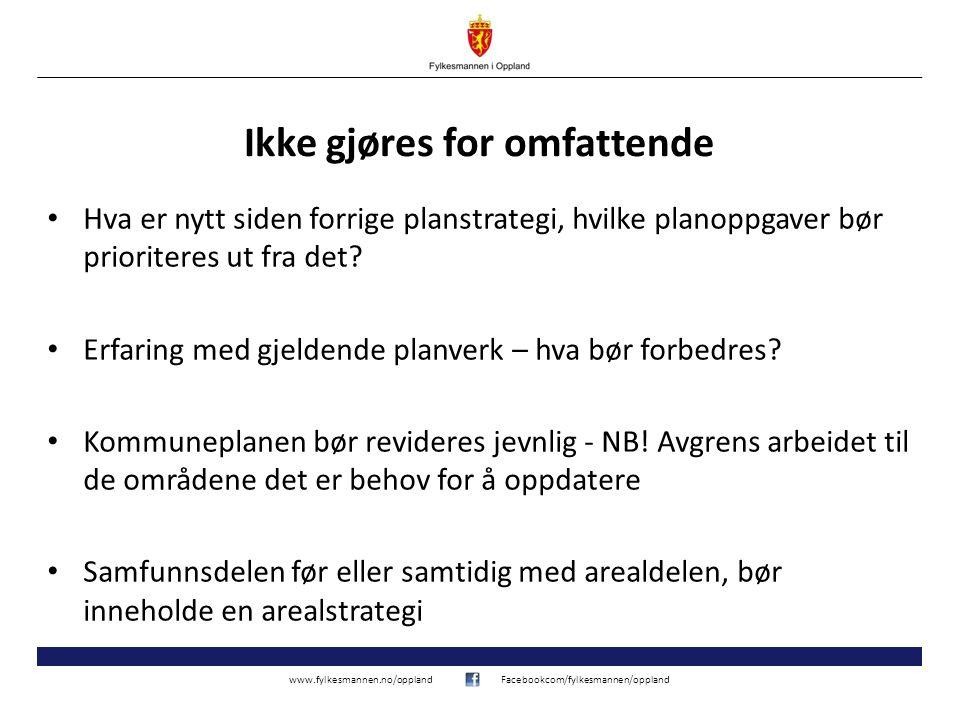 www.fylkesmannen.no/opplandFacebookcom/fylkesmannen/oppland Ikke gjøres for omfattende Hva er nytt siden forrige planstrategi, hvilke planoppgaver bør prioriteres ut fra det.