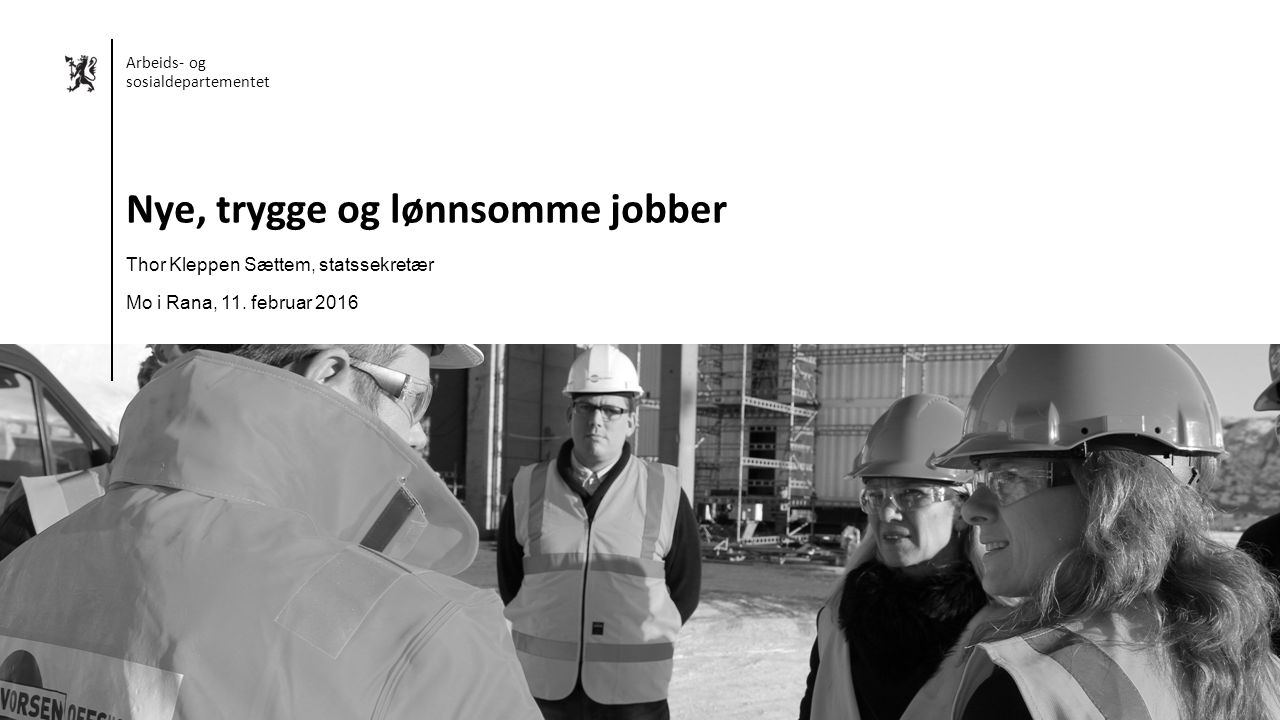 Norsk mal: Startside – HVIT sett inn eget bilde Arbeids- og sosialdepartementet Nye, trygge og lønnsomme jobber Thor Kleppen Sættem, statssekretær Mo i Rana, 11.