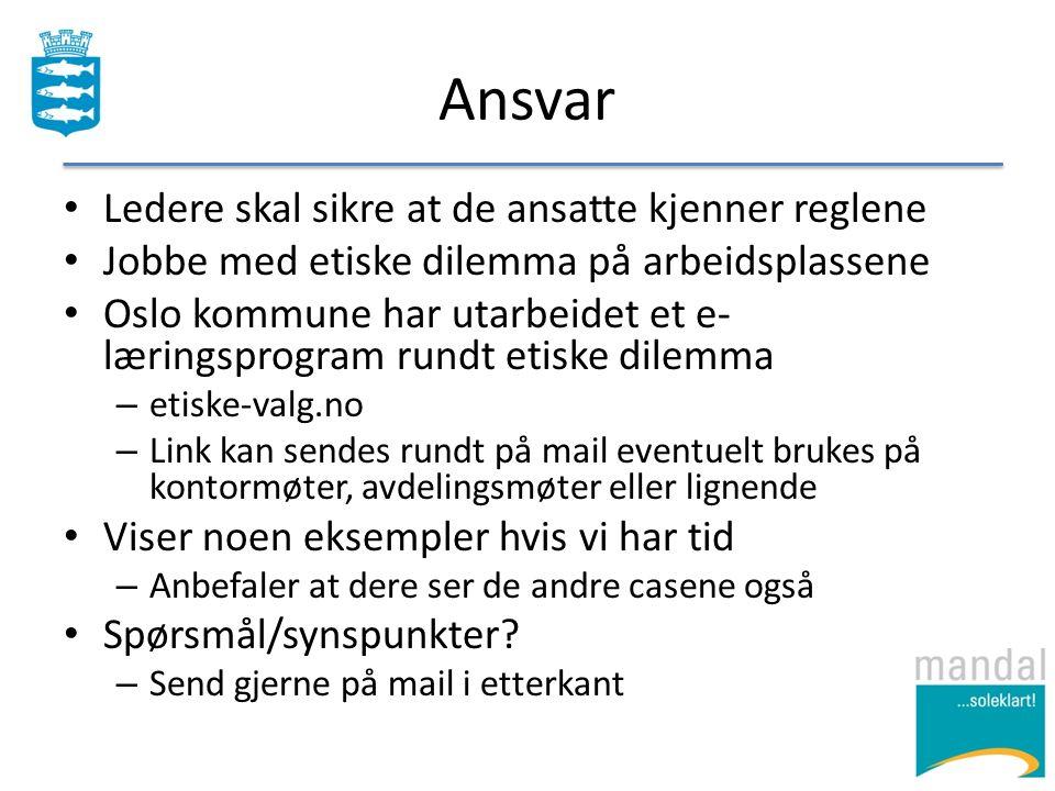 Ansvar Ledere skal sikre at de ansatte kjenner reglene Jobbe med etiske dilemma på arbeidsplassene Oslo kommune har utarbeidet et e- læringsprogram ru