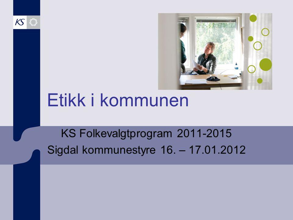 Etikk i kommunen KS Folkevalgtprogram 2011-2015 Sigdal kommunestyre 16. – 17.01.2012