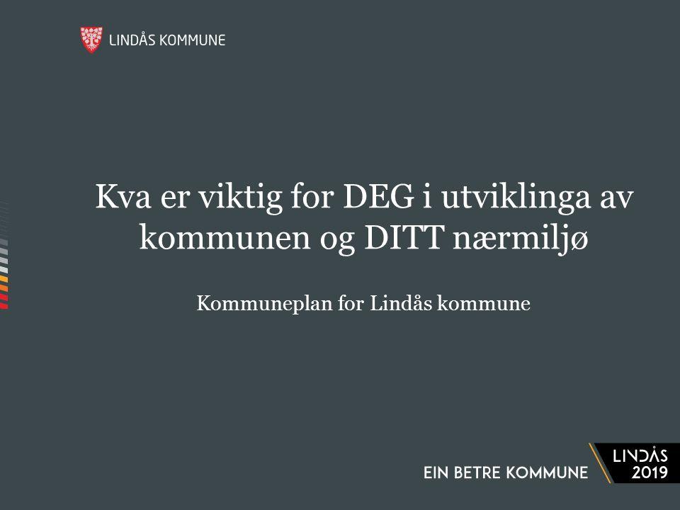 Kva er viktig for DEG i utviklinga av kommunen og DITT nærmiljø Kommuneplan for Lindås kommune