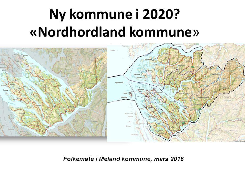 Ny kommune i 2020 «Nordhordland kommune» Folkemøte i Meland kommune, mars 2016
